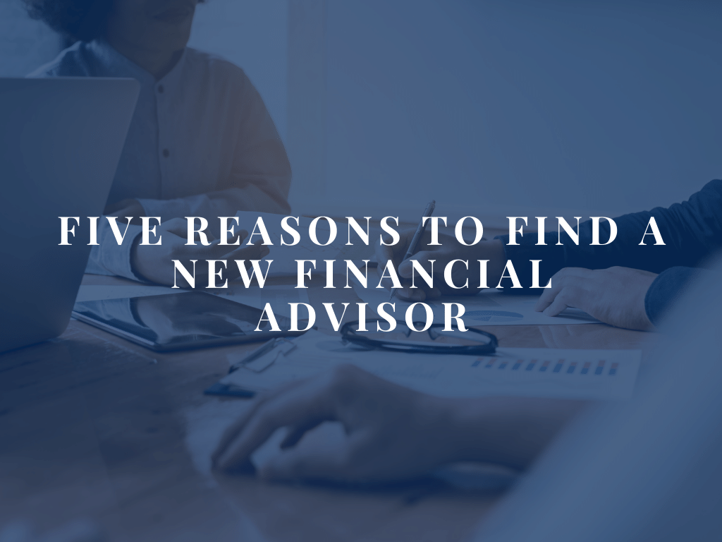 5 Reasons to Find a New Financial Advisor