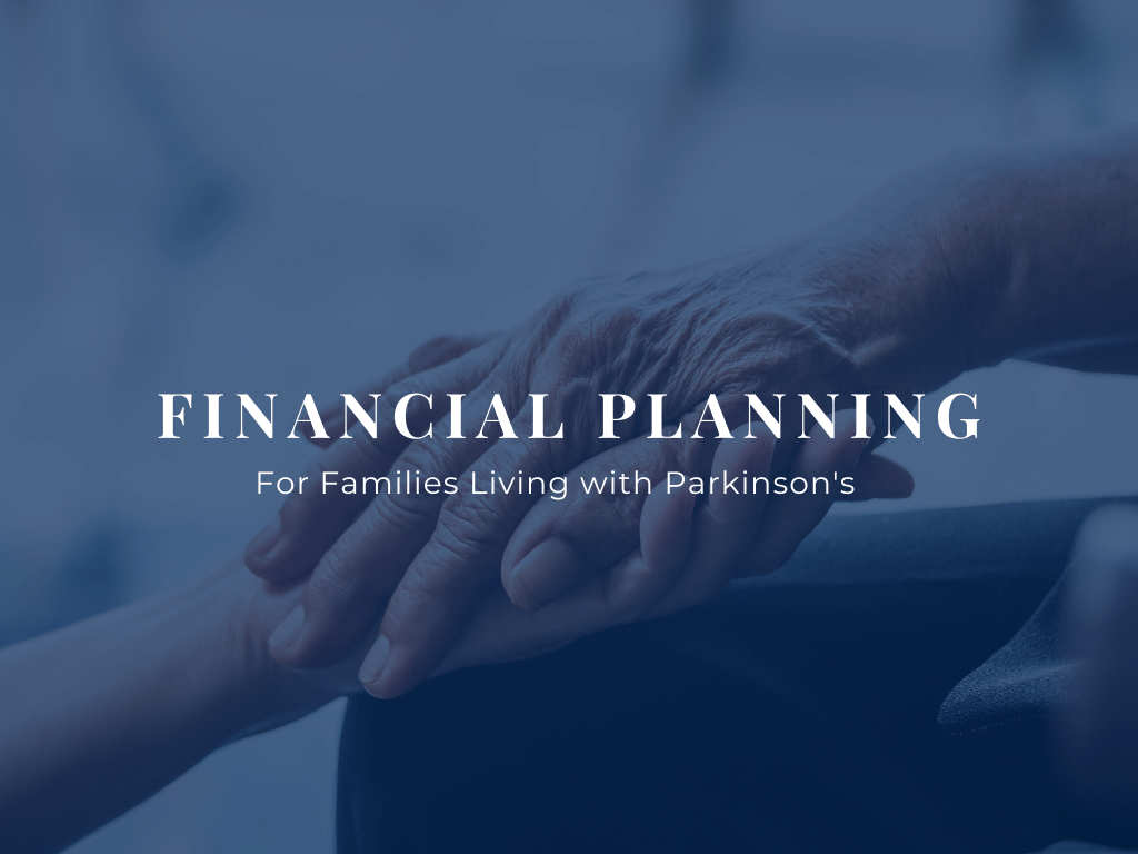 Financial Planning for Famlies Living with Parkinsons