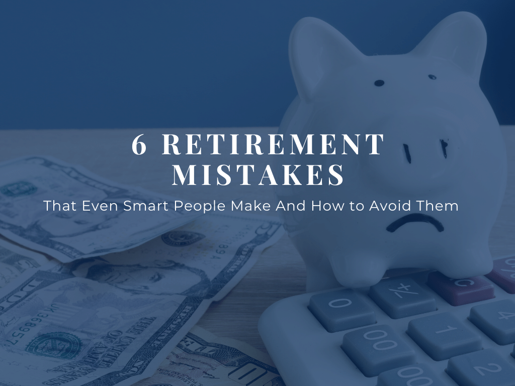 Retirement Mistakes of Smart People That You Can Avoid