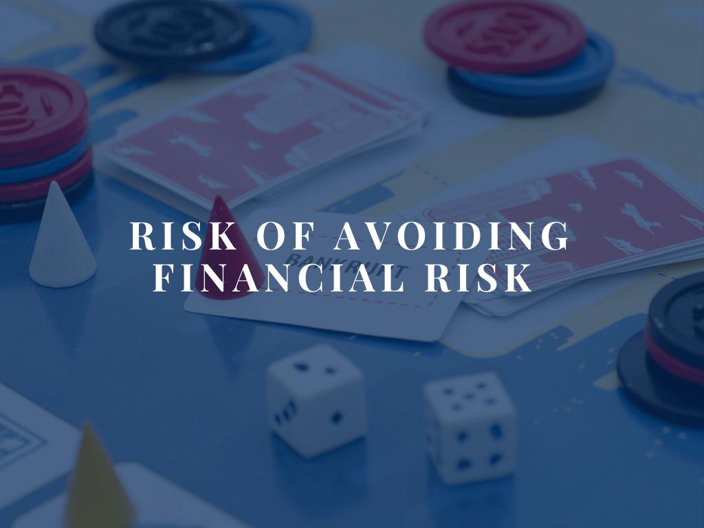 Risk of Avoiding Financial Risk Blog Header